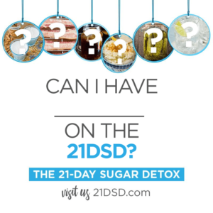 Can I have _______ on The 21-Day Sugar Detox (21DSD)?